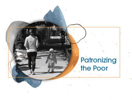 Patronizing the Poor